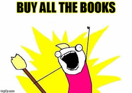 Buy All The Books Meme - x all the y meme imgflip