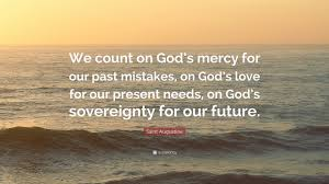 Quotes On Gods Love by Saint Augustine Quote U201cwe Count On God U0027s Mercy For Our Past