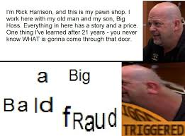 Pawn Shop Meme - big bald fraud meme by simplydank on deviantart