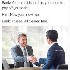 New Year New Me Meme - dopl3r com memes bank your credit is terrible you need to pay