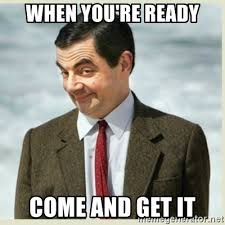 Come And Get It Meme - when you re ready come and get it mr bean meme generator