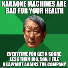 Asian Karaoke Meme - high expectations asian father meme imgflip