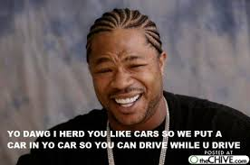 How To Meme A Picture - the best of xzibit s yo dawg yo meme 14 photos thechive