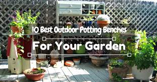 10 best outdoor potting benches for your garden