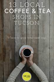13 local tea and coffee shops in tucson mclife tucson