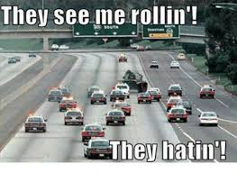 They See Me Rollin They Hatin Meme - they see me rollin they hatin meme on me me