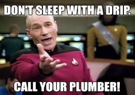 Plumbing Meme - don t sleep with a drip call your plumber funny plumbing memes