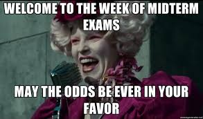 Midterm Memes - welcome to the week of midterm exams may the odds be ever in your