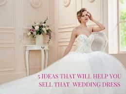 where to sell wedding dress gorgeous sell wedding dress 5 ideas that will help you sell that