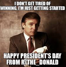 Presidents Day Meme - ladies and gentlemen happy president s day to the one and only