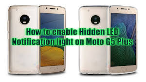 how to on notification light in moto g4 plus how to enable hidden led notification light on moto g5 plus
