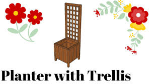 planter with trellis plans youtube