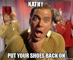 Kathy Meme - kathy put your shoes back on captain kirk choking make a meme