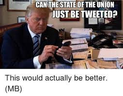 State Of The Union Meme - can the state of the union just betweeted this would actually be