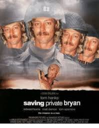 Bryan Meme - tom hanks saving private bryan meme on me me