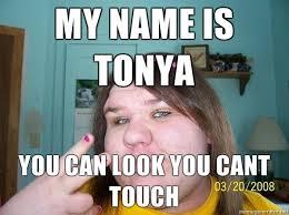 Tonya Meme - my name is tonya