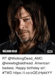 Walking Dead Birthday Meme - the walking dead amc rt american badass happy birthday sir twd