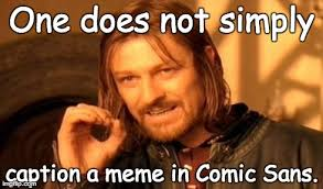 Comic Sans Meme - boromir on comic sans imgflip