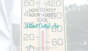 how to keep your house cool no central ac no problem six ways to