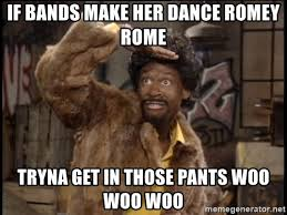 Bands Make Her Dance Meme - if bands make her dance romey rome tryna get in those pants woo
