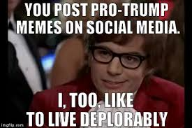 Meme Generator Pro - i too like to live deplorably you post pro trump memes on social