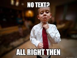 No Text Back Meme - no text all right then not bad business kid quickmeme