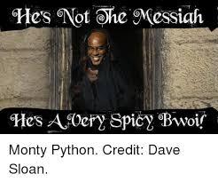 Monty Python Meme - hers 6not he oressiah won monty python credit dave sloan meme on me me