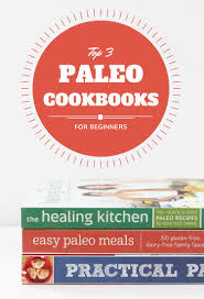 new to paleo here are the top paleo cookbooks for beginners
