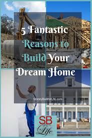 your dream home 5 fantastic reasons to build your dream home stoney built for life