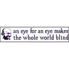 An Eye For An Eye Will Make The World Blind For An Eye Gandhi Bumper Sticker