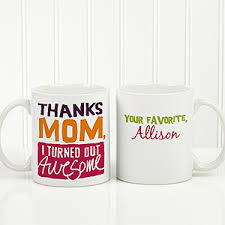 mothers day mugs personalized s day coffee mug thanks i turned out