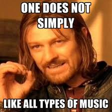 Meme Types - one does not simply like all types of music create meme