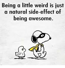 Memes About Being Awesome - 25 best memes about side effects weird and memes side