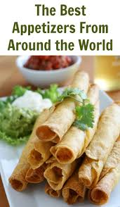 the best appetizers from around the world food recipes and snacks