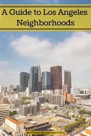 Map Of Los Angeles And Surrounding Areas by Guide To Los Angeles Neighborhoods Apartmentguide Com