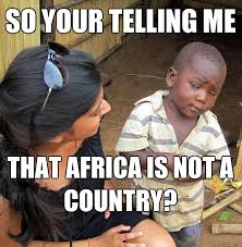 Skeptical African Kid Meme - so your telling me that africa is not a country skeptical black