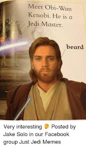 Obi Wan Kenobi Meme - meet obi wan kenobi he is a jedi master beard very interesting