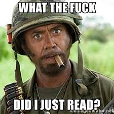What The Fuck Did I Just Read Meme - what the fuck did i just read tropic thunder downey meme
