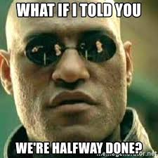 We Are Done Meme - what if i told you we re halfway done what if i told you meme