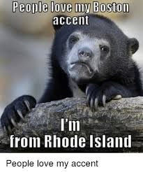 Boston Accent Memes - people love boston accent l im from rhode island people love my