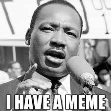 Martin Luther King Meme - i have a meme martin luther king quickmeme