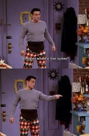 the timeless thanksgiving wisdom of joey tribbiani thanksgiving