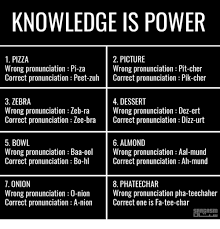 Memes Pronunciation - knowledge is power 1 pizza 2 picture wrong pronunciation pi za