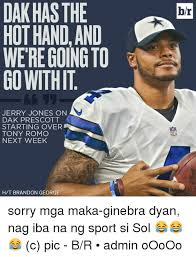 Jerry Jones Memes - dak hasthe hot hand and were going to go withit jerry jones on dak