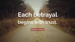 quotes love betrayal martin luther quote u201ceach betrayal begins with trust u201d 12