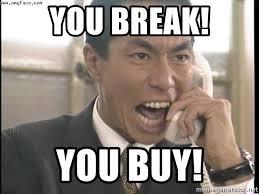 Buy Meme - you break you buy chinese factory foreman meme generator