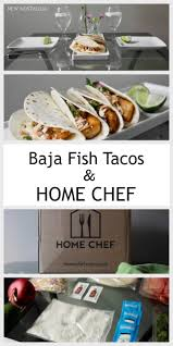 Home Chef by Baja Fish Tacos And My Thoughts On Home Chef