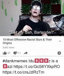 Memes And Their Origins - salt my dish bartender 10 most offensive racist slurs their