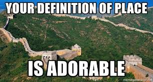 Meme Generator Definition - your definition of place is adorable great wall of china meme