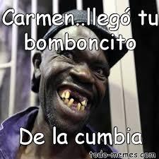 Memes Carmen - arraymeme de carmen llegó tu bomboncito de la cumbia
